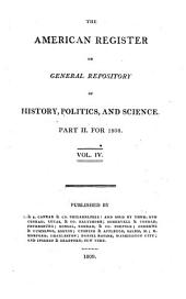 The American Register, Or General Repository of History, Politics and Science: Volume 4