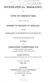Ecclesiastical Biography: Or, Lives of Eminent Men, Connected with the History of Religion in England : from the Commencement of the Reformation to the Revolution, Volume 3