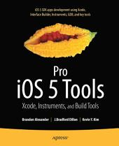 Pro iOS 5 Tools: Xcode, Instruments and Build Tools