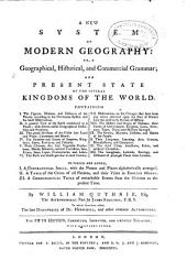 New System of Modern Geography, Or, A Geographical, Historical and Commercial Geography: And Present State of the Several Kingdoms of the World ... to which are Added 1. A Geographical Table ... 2. A Table of the Coins of All Nations ... 3. A Chronological Table ... The Astronomical Part by J. Ferguson, Volume 1