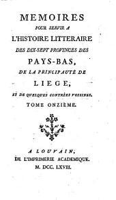 Mémoires pour servir à l'histoire littéraire des dix-sept provinces des Pays-Bas, de la principauté de Liége, et de quelques contrées voisines: Volume11