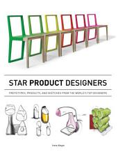 Star Product Designers: Prototypes, Products, and Sketches from the World's Top Designers