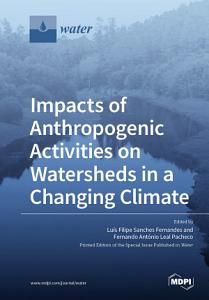 Impacts of Anthropogenic Activities on Watersheds in a Changing Climate