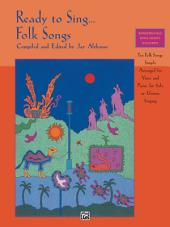 Ready to Sing . . . Folk Songs: Ten Folk Songs, Simply Arranged for Voice and Piano, for Solo or Unison Singing