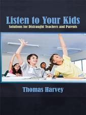 Listen to Your Kids: Solutions for Distraught Teachers and Parents