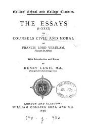 The essays, i-(lviii) or, Counsels civil and moral of Francis lord Verulam, with intr. and notes by H. Lewis: Volume 1