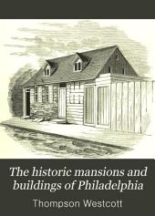 The Historic Mansions and Buildings of Philadelphia: With Some Notice of Their Owners and Occupants
