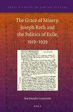 The Grace of Misery  Joseph Roth and the Politics of Exile  1919 1939 PDF