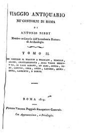 Viaggio antiquario ne'contorni di Roma: Che contiene il viaggio a Frascati, Tusculo, Algido, Grottaferrata, alla Valle Firentina, al Lago Albano ...