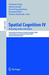 Spatial Cognition IV, Reasoning, Action, Interaction: International Spatial Cognition 2004, Frauenchiemsee, Germany, October 11-13, 2004, Revised Selected Papers