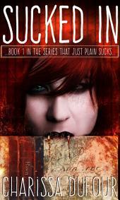 Sucked In: Series that Just Plain Sucks Book 1