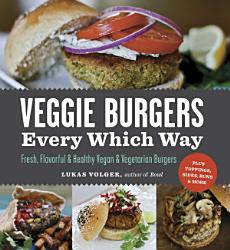Veggie Burgers Every Which Way Book PDF