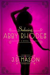 Seducing Abby Rhodes: A Novel