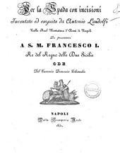 Per la spada con incisioni inventate ed eseguite da Antonio Landolfi nella Real Montatura d'armi di Napoli da presentarsi a s. m. Francesco 1. re del Regno delle Due Sicilie ode del canonico Domenico Colimodio