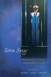 Siren Songs: Representations of Gender and Sexuality in Opera