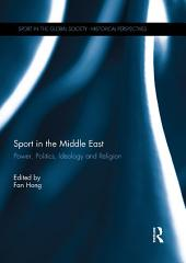 Sport in the Middle East: Power, Politics, Ideology and Religion