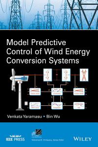 Model Predictive Control of Wind Energy Conversion Systems