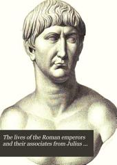 The Lives of the Roman Emperors and Their Associates from Julius Cæsar (B. C. 100) to Agustulus (A. D. 476): Volume 3