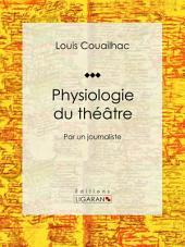 Physiologie du théâtre: Par un journaliste
