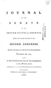 Journal // of the // Senate // of the // United States of America; /: being the second session of the // Second Congress, // begun and held at the city of Philadelphia, // November 5th, 1792, // and // in the seventeenth year of the sovereignty // of the said United States. /