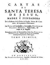 Cartas de Santa Teresa de Jesus: madre y fundadora de la reforma de la orden de Nuestra Señora del Carmen, de la primitiva observancia, Volumen 1