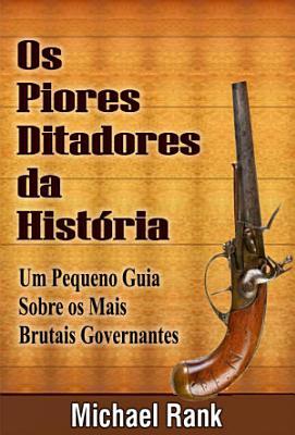 Os Piores Ditadores Da Hist  ria  Um Pequeno Guia Sobre Os Mais Brutais Governantes PDF