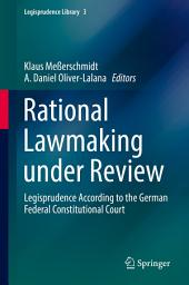 Rational Lawmaking under Review: Legisprudence According to the German Federal Constitutional Court