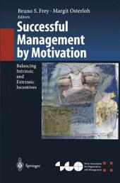 Successful Management by Motivation: Balancing Intrinsic and Extrinsic Incentives