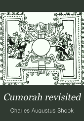 """Cumorah Revisited: Or, """"The Book of Mormon"""" and the Claims of the Mormons Re-examined from the Viewpoint of American Archaeology and Ethnology"""