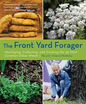 Front Yard Forager: Identifying, Collecting, and Cooking the 30 Most Common Urban Weeds