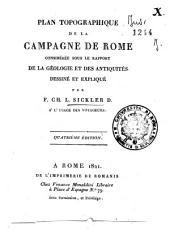 Plan topographique de la campagne de Rome consideree sous le rapport de la geologie et des antiquites dessine et explique par F. CH. L. Sickler D. a l'usage des voyageurs