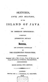 Sketches, Civil and Military, of the Island of Java and Its Immediate Dependencies: Comprising Interesting Details of Batavia, and Authentic Particulars of the Celebrated Poison-tree