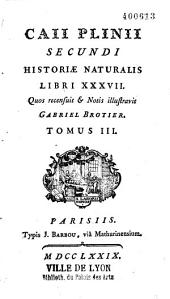 Caii Plinii Secundi Historiae naturalis libri XXXVII, quos recensuit et notis illustravit Gabriel Brotier