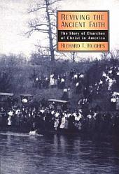 Reviving the Ancient Faith: The Story of Churches of Christ in America