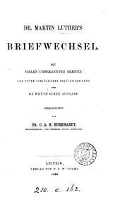 Dr. Martin Luther's Briefwechsel, unter vorzüglicher Berücksichtigung der De Wette'schen Ausg. herausg. von C.A.H. Burkhardt