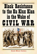 Black Resistance to the Ku Klux Klan in the Wake of Civil War