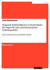 Steigende Kraftstoffpreise in Deutschland: Ein Segen für eine umweltorientierte Verkehrspolitik?: Eine verhaltenswissenschaftliche Analyse