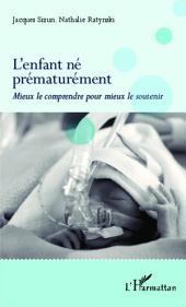 L'enfant né prématurément: Mieux le comprendre pour mieux le soutenir
