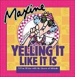Maxine: Yelling It Like It Is