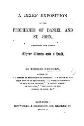 A Brief Exposition of the Prophecies of Daniel and St. John, respecting the latter Three Times and a Half