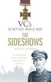VCs of the First World War: The Sideshows