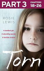 Torn: Part 3 of 3: A terrified girl. A shocking secret. A terrible choice.