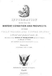 Information Respecting the History, Condition and Prospects of the Indian Tribes of the United States: Volume 4
