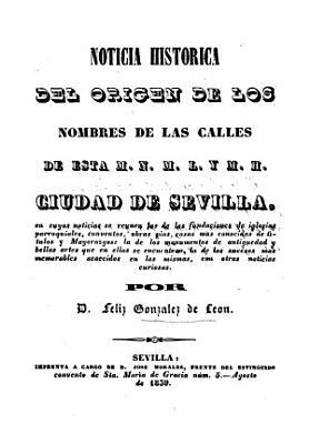 Noticia historica del origen de los nombres de las calles de esta M N M L Y M H  ciudad de Sevilla     PDF