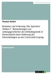 Resümee zur Vorlesung 'Die Sprachen Afrikas I' - Betrachtungen zur Anfangsgeschichte der Afrikalinguistik in Deutschland unter Einbezug der Entwicklungen an der Universität Leipzig.