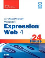 Sams Teach Yourself Microsoft Expression Web 4 in 24 Hours PDF