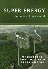 Super Energy: Understand how to create super energy