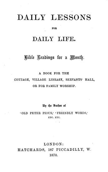 Daily Lessons for Daily Life  Bible Readings for a Month     By the Author of    Old Peter Pious     Etc   With Devotional Comments   PDF