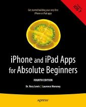 iPhone and iPad Apps for Absolute Beginners: Edition 4