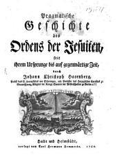 Pragmatische Geschichte des Ordens der Jesuiten, seit ihrem Ursprunge bis auf gegenwärtige Zeit: Kap. 1-6. 1